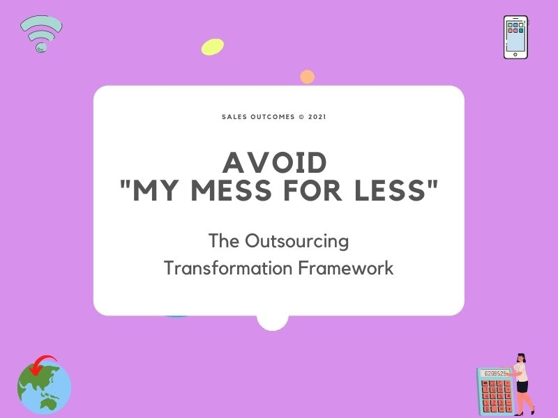 """Avoid """"My Mess for Less"""": The Outsourcing Transformation Framework"""