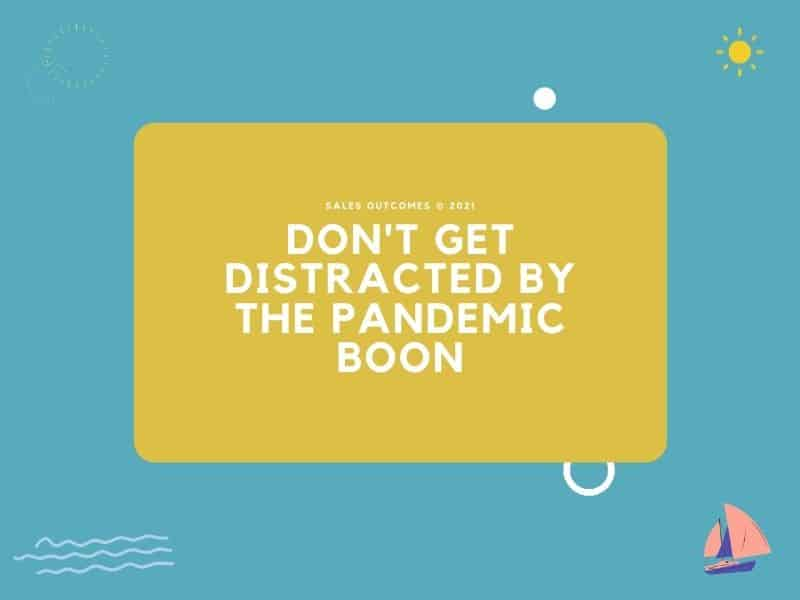 Don't Get Distracted By The Pandemic Boon