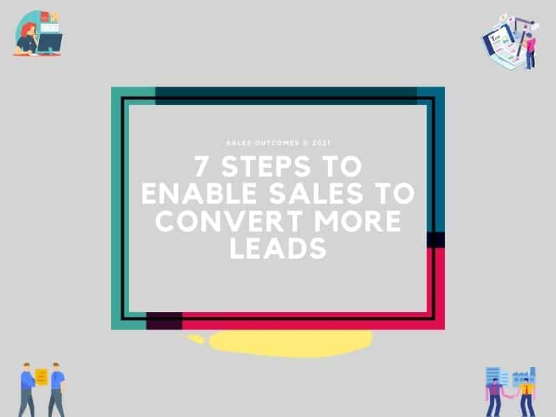 7 Steps To Enable Sales To Convert More Leads